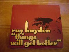 レイ・ヘイデンCD THINGS WILL GET BETTER